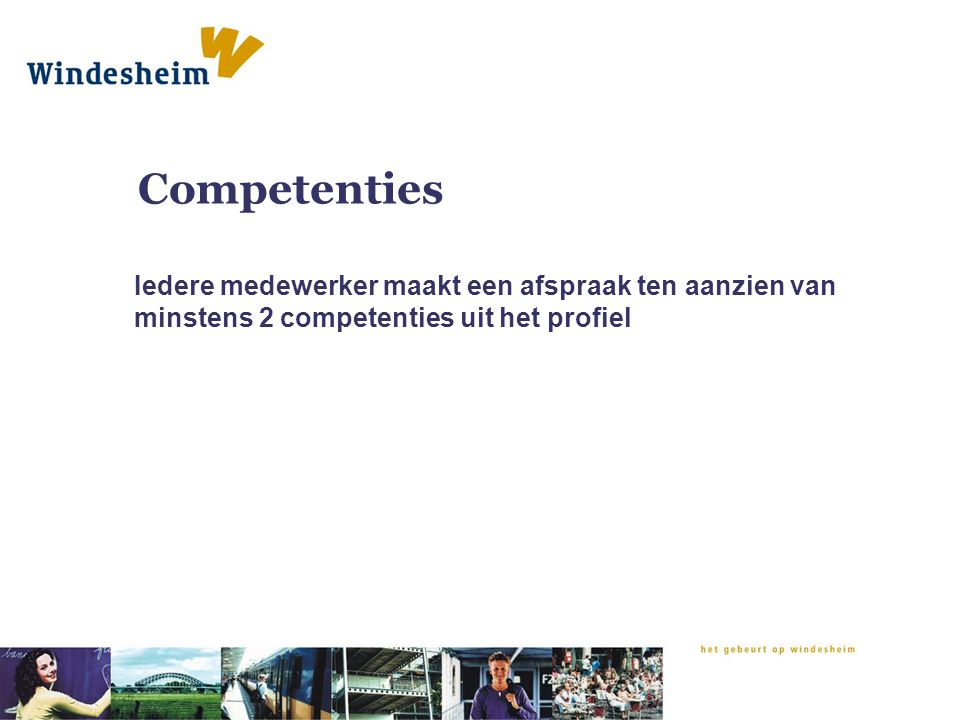 Competenties Iedere medewerker maakt een afspraak ten aanzien van minstens 2 competenties uit het profiel.