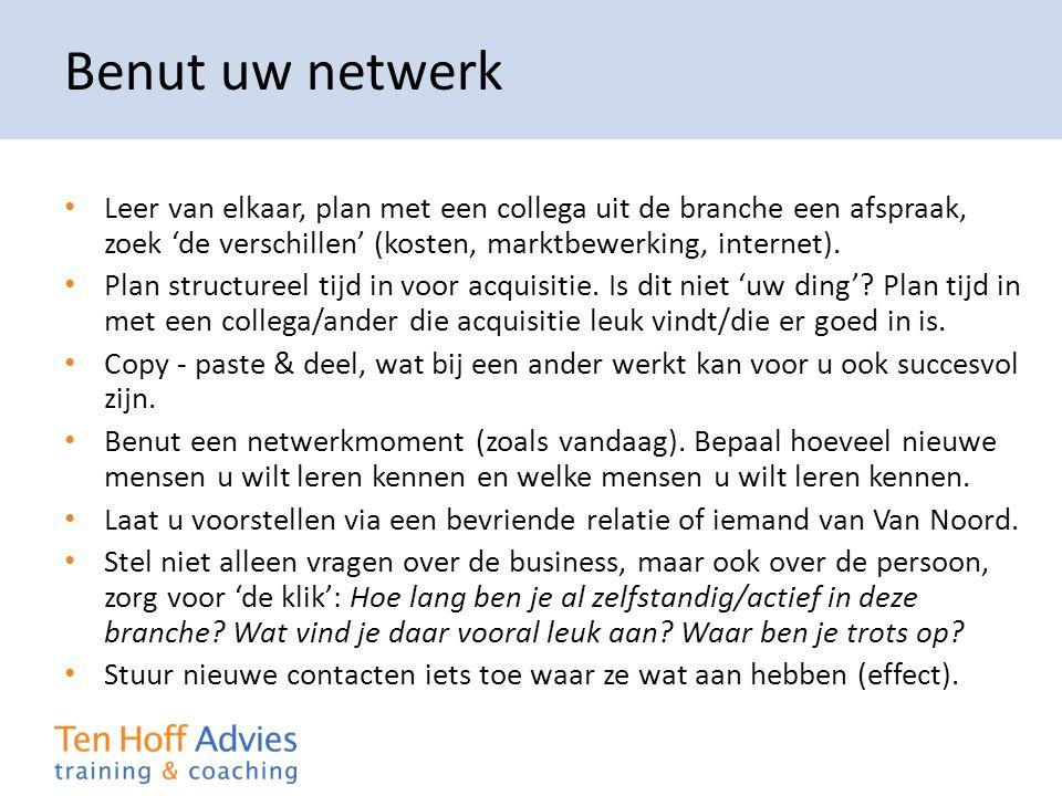 Benut uw netwerk Leer van elkaar, plan met een collega uit de branche een afspraak, zoek 'de verschillen' (kosten, marktbewerking, internet).