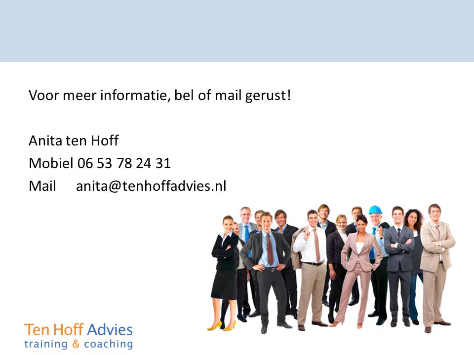 Voor meer informatie, bel of mail gerust