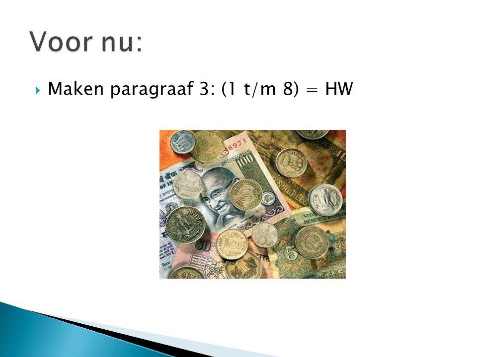 Voor nu: Maken paragraaf 3: (1 t/m 8) = HW