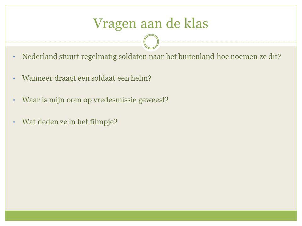 Vragen aan de klas Nederland stuurt regelmatig soldaten naar het buitenland hoe noemen ze dit Wanneer draagt een soldaat een helm