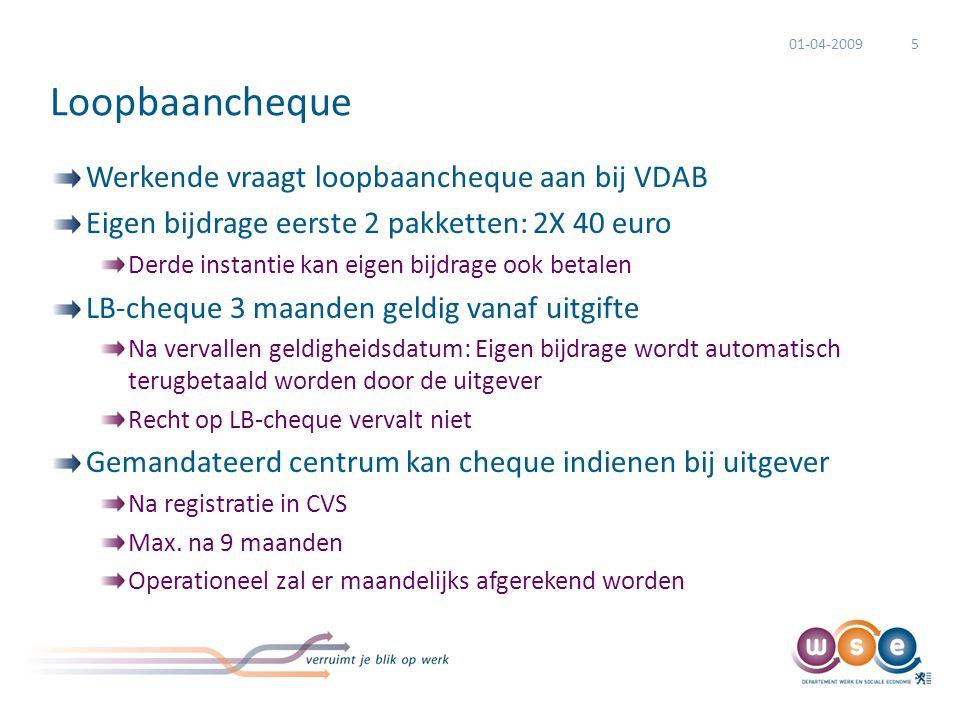 01-04-2009 Vergoeding.  De loopbaancheque heeft per pakket een waarde van 550 euro. berekeningswijze: