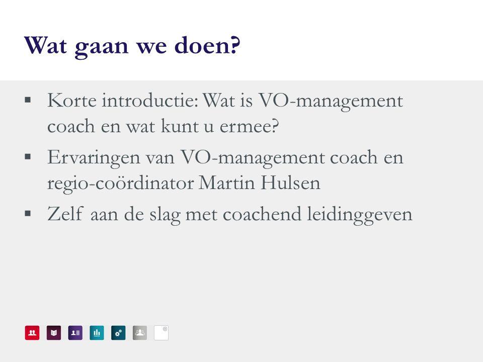 Wat gaan we doen Korte introductie: Wat is VO-management coach en wat kunt u ermee