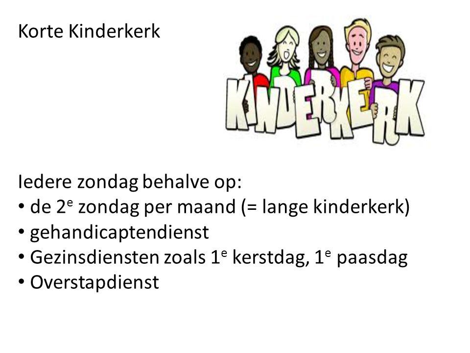 Korte Kinderkerk Iedere zondag behalve op: de 2e zondag per maand (= lange kinderkerk) gehandicaptendienst.