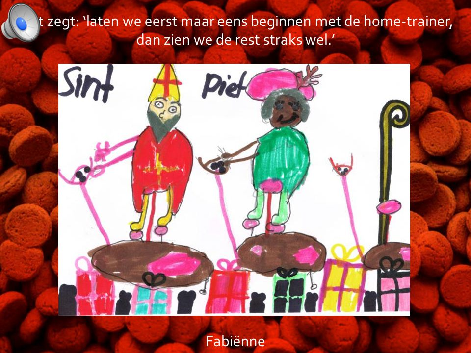 Piet zegt: 'laten we eerst maar eens beginnen met de home-trainer, dan zien we de rest straks wel.' Fabiënne