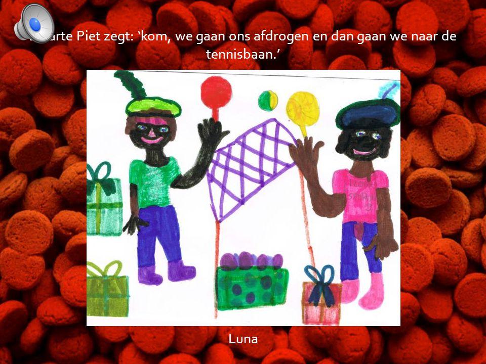 Zwarte Piet zegt: 'kom, we gaan ons afdrogen en dan gaan we naar de tennisbaan.' Luna
