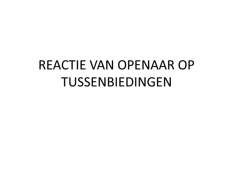REACTIE VAN OPENAAR OP TUSSENBIEDINGEN