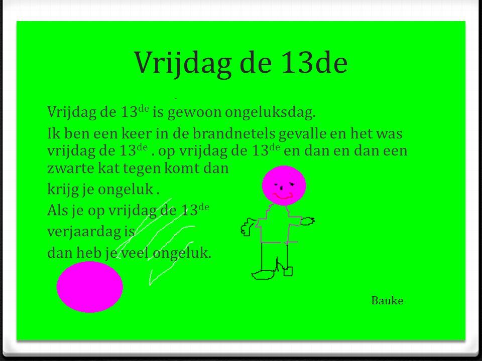 Vrijdag de 13de Vrijdag de 13de is gewoon ongeluksdag.