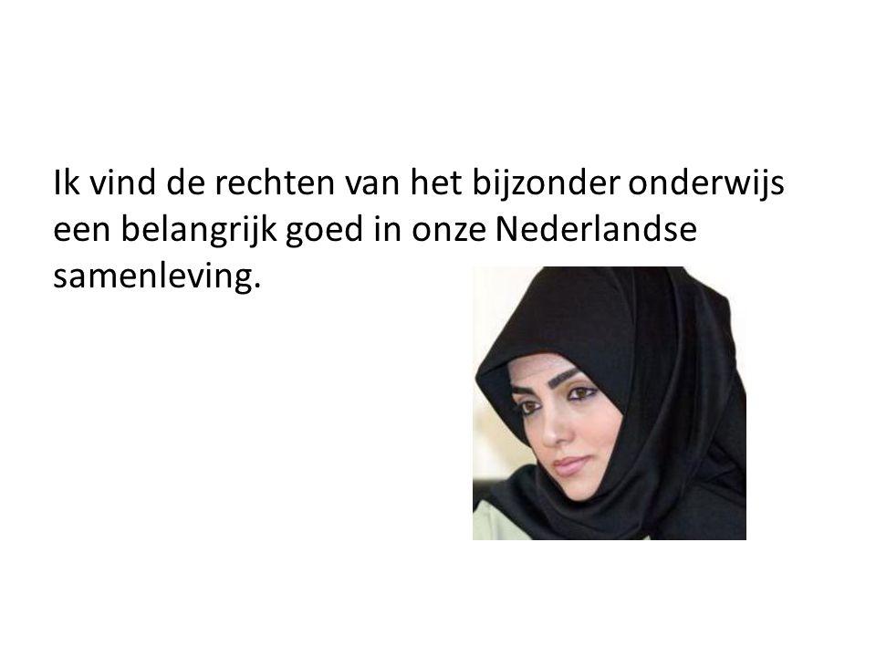 Ik vind de rechten van het bijzonder onderwijs een belangrijk goed in onze Nederlandse samenleving.
