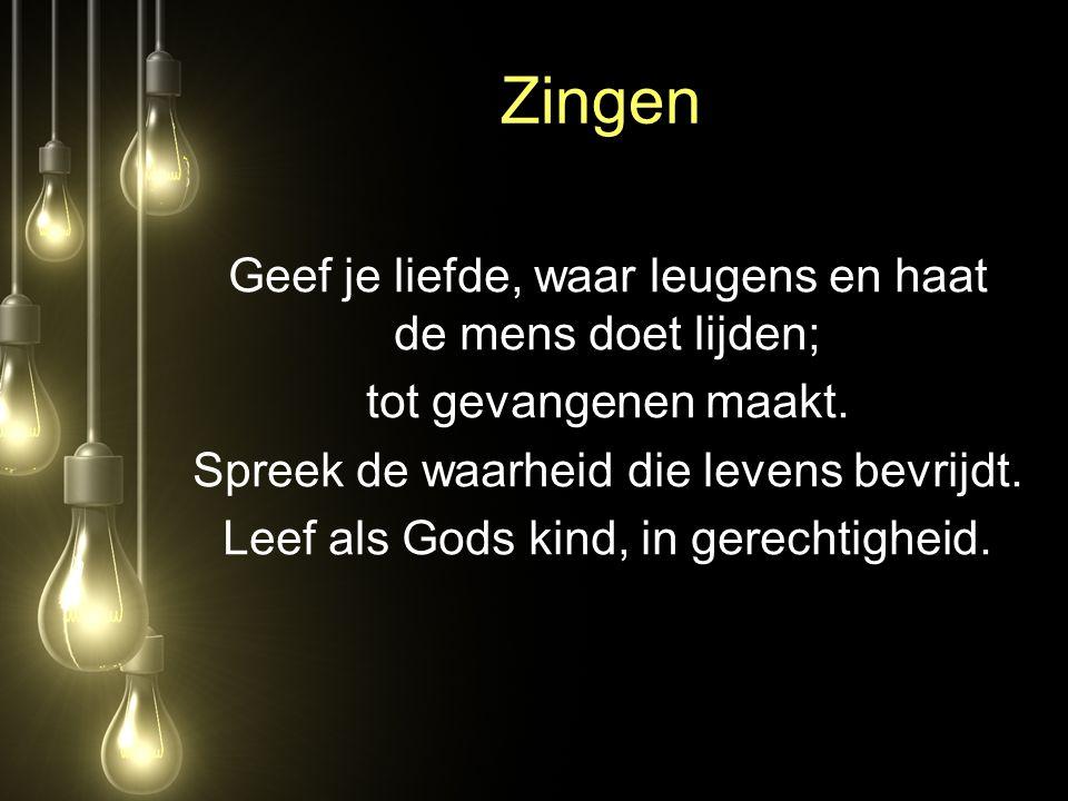Zingen Geef je liefde, waar leugens en haat de mens doet lijden;