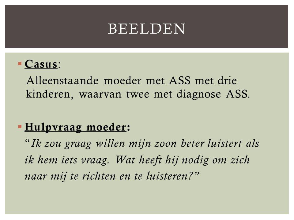 Beelden Casus: Alleenstaande moeder met ASS met drie kinderen, waarvan twee met diagnose ASS. Hulpvraag moeder: