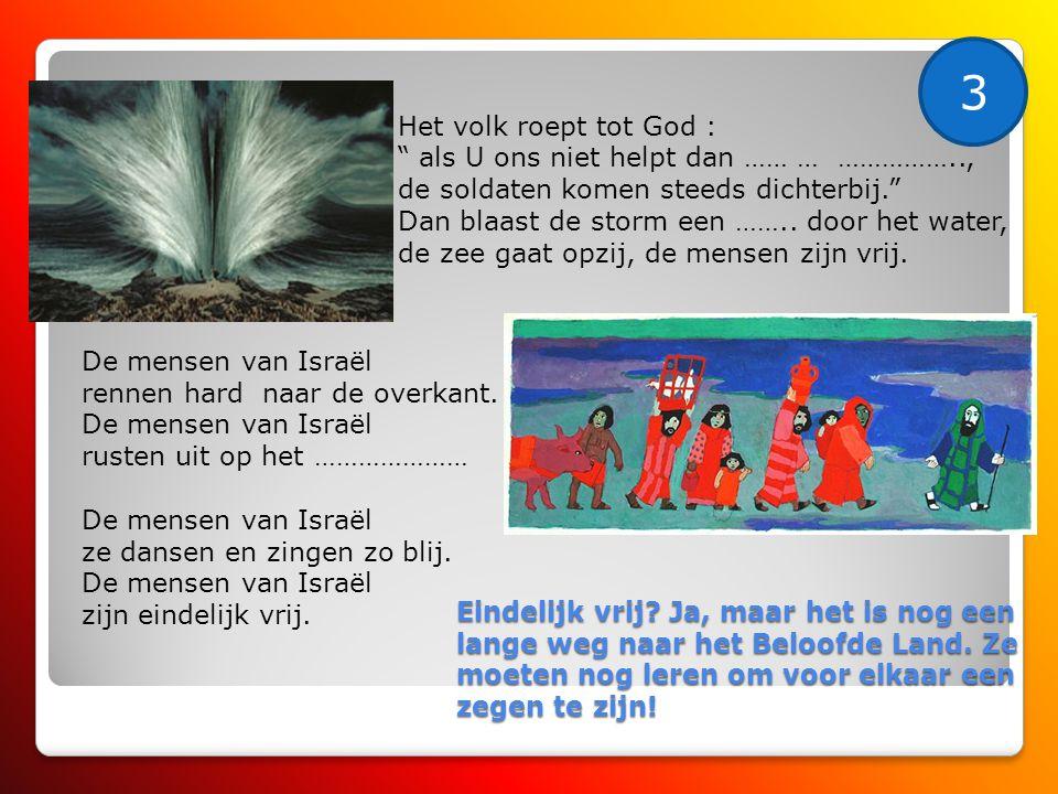 3 Het volk roept tot God : als U ons niet helpt dan …… … ……………..,