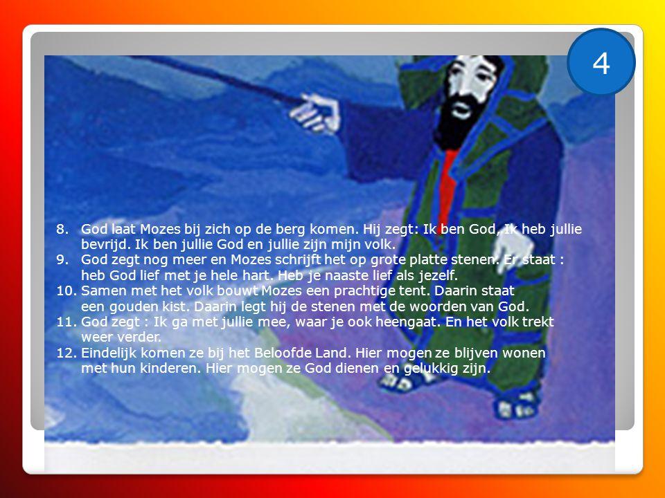 4 God laat Mozes bij zich op de berg komen. Hij zegt: Ik ben God, Ik heb jullie bevrijd. Ik ben jullie God en jullie zijn mijn volk.