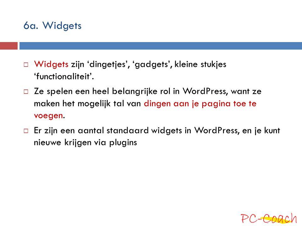 6a. Widgets Widgets zijn 'dingetjes', 'gadgets', kleine stukjes 'functionaliteit'.