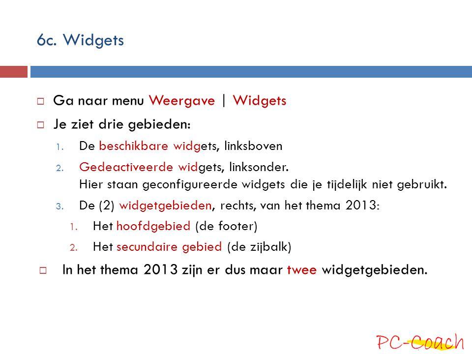 6c. Widgets Ga naar menu Weergave | Widgets Je ziet drie gebieden: