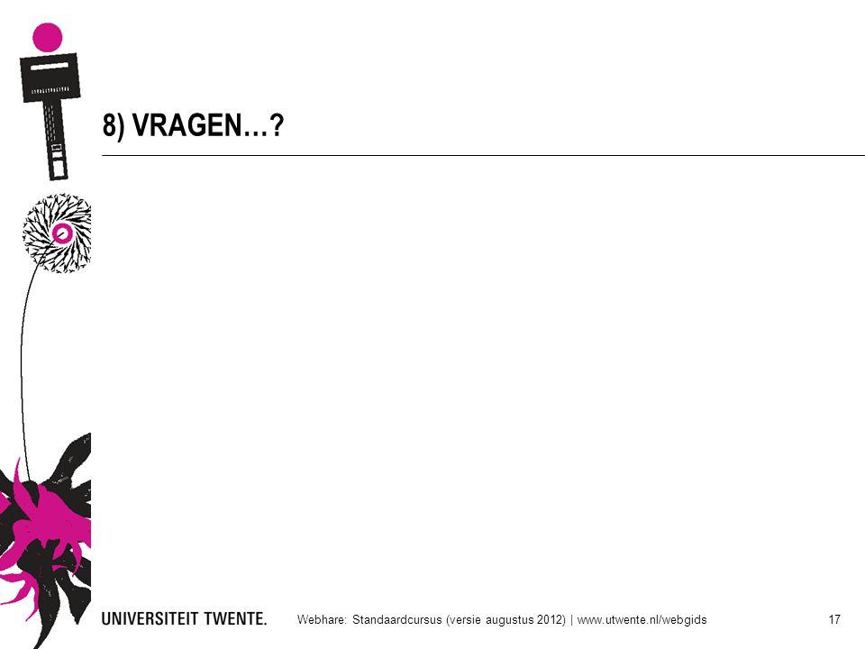 8) VRAGEN… Webhare: Standaardcursus (versie augustus 2012) | www.utwente.nl/webgids