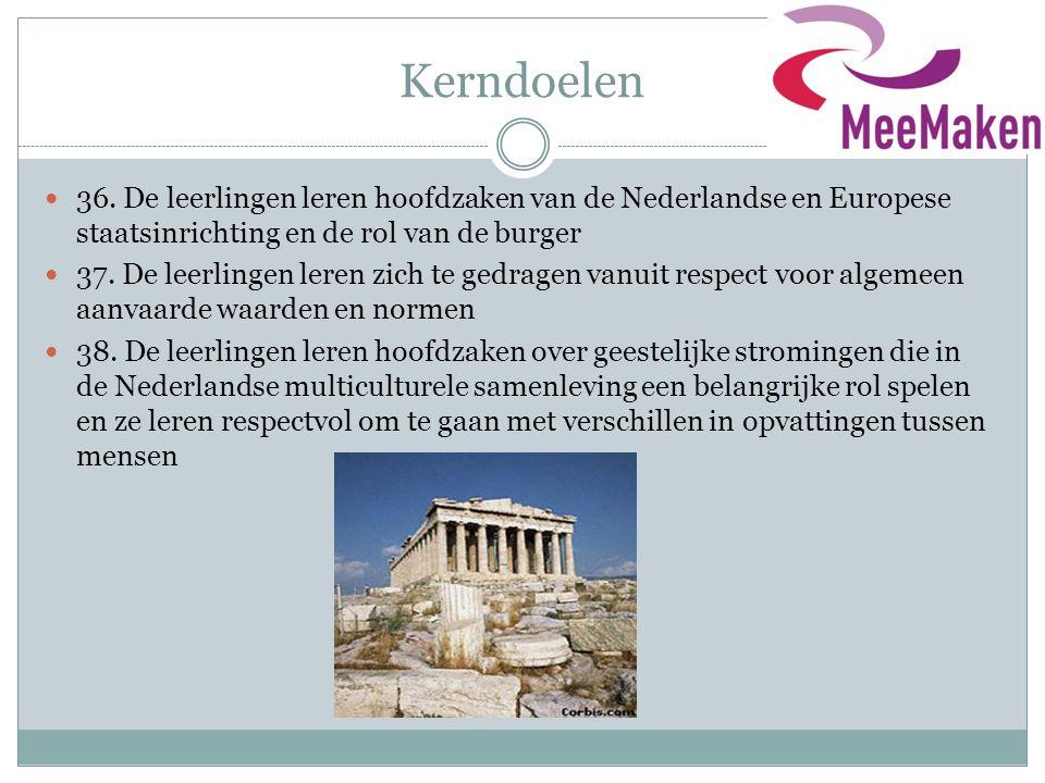 Kerndoelen 36. De leerlingen leren hoofdzaken van de Nederlandse en Europese staatsinrichting en de rol van de burger.