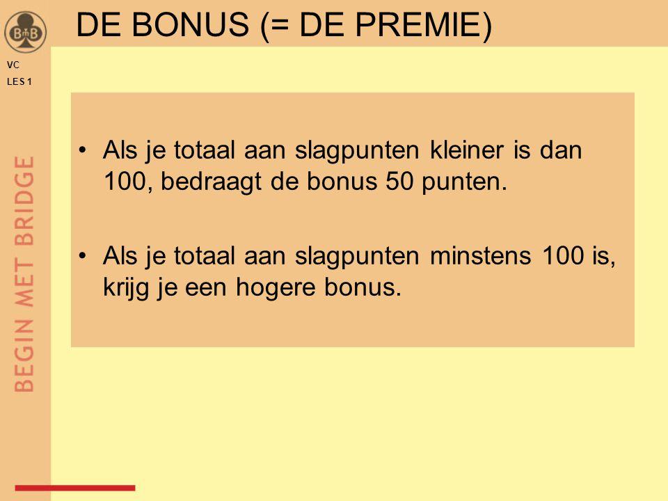 DE BONUS (= DE PREMIE) VC. LES 1. Als je totaal aan slagpunten kleiner is dan 100, bedraagt de bonus 50 punten.