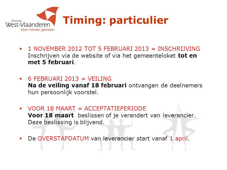 Timing: particulier 1 NOVEMBER 2012 TOT 5 FEBRUARI 2013 = INSCHRIJVING Inschrijven via de website of via het gemeenteloket tot en met 5 februari.