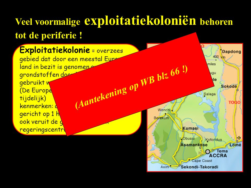 Veel voormalige exploitatiekoloniën behoren tot de periferie !