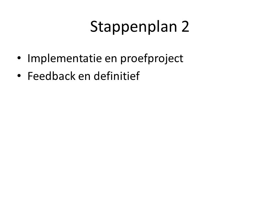 Stappenplan 2 Implementatie en proefproject Feedback en definitief