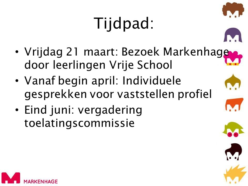 Tijdpad: Vrijdag 21 maart: Bezoek Markenhage door leerlingen Vrije School. Vanaf begin april: Individuele gesprekken voor vaststellen profiel.
