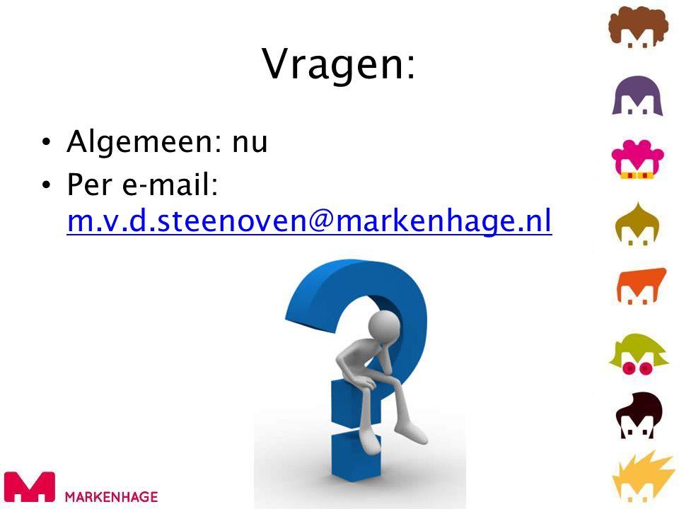 Vragen: Algemeen: nu Per e-mail: m.v.d.steenoven@markenhage.nl