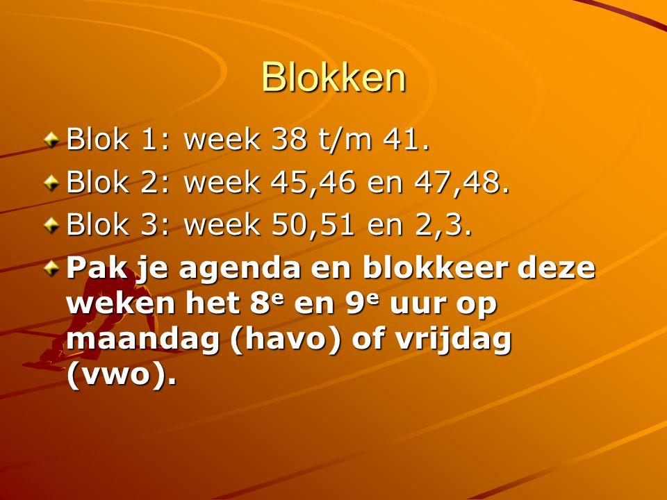 Blokken Blok 1: week 38 t/m 41. Blok 2: week 45,46 en 47,48.