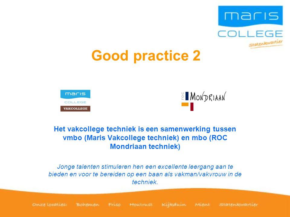 Good practice 2 Het vakcollege techniek is een samenwerking tussen vmbo (Maris Vakcollege techniek) en mbo (ROC Mondriaan techniek)