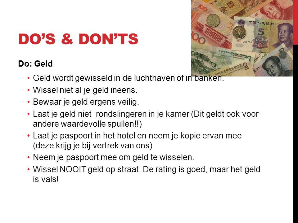 Do's & Don'ts Do: Geld. Geld wordt gewisseld in de luchthaven of in banken. Wissel niet al je geld ineens.