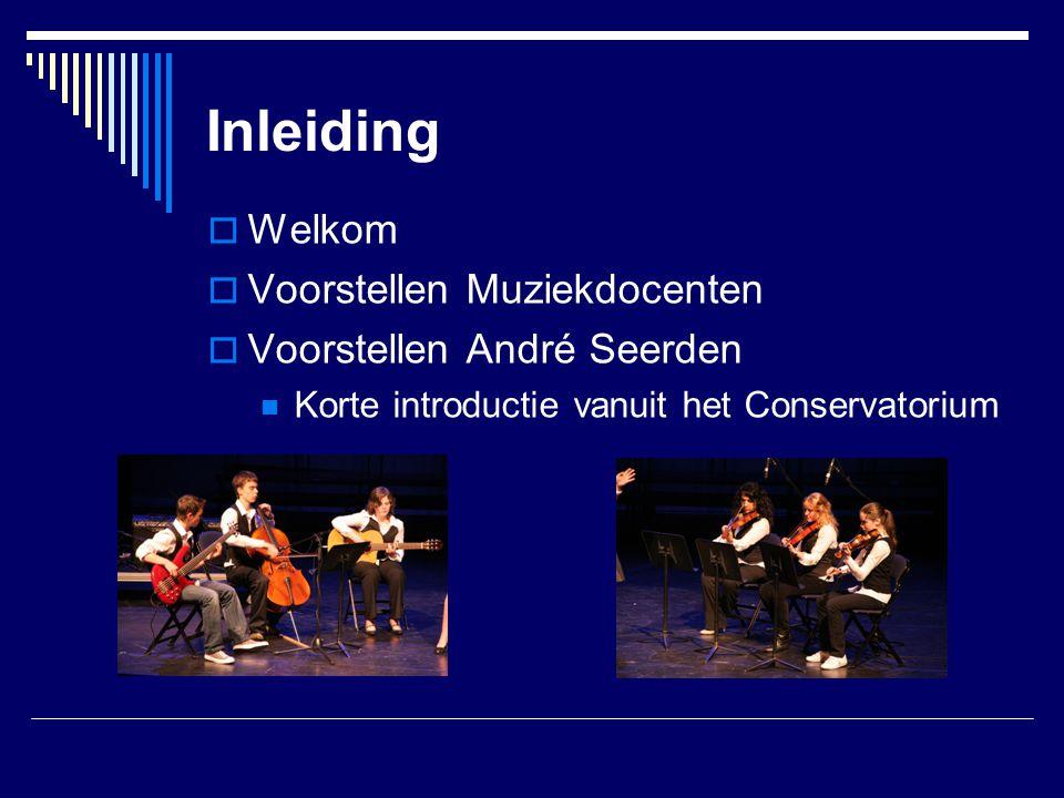 Inleiding Welkom Voorstellen Muziekdocenten Voorstellen André Seerden