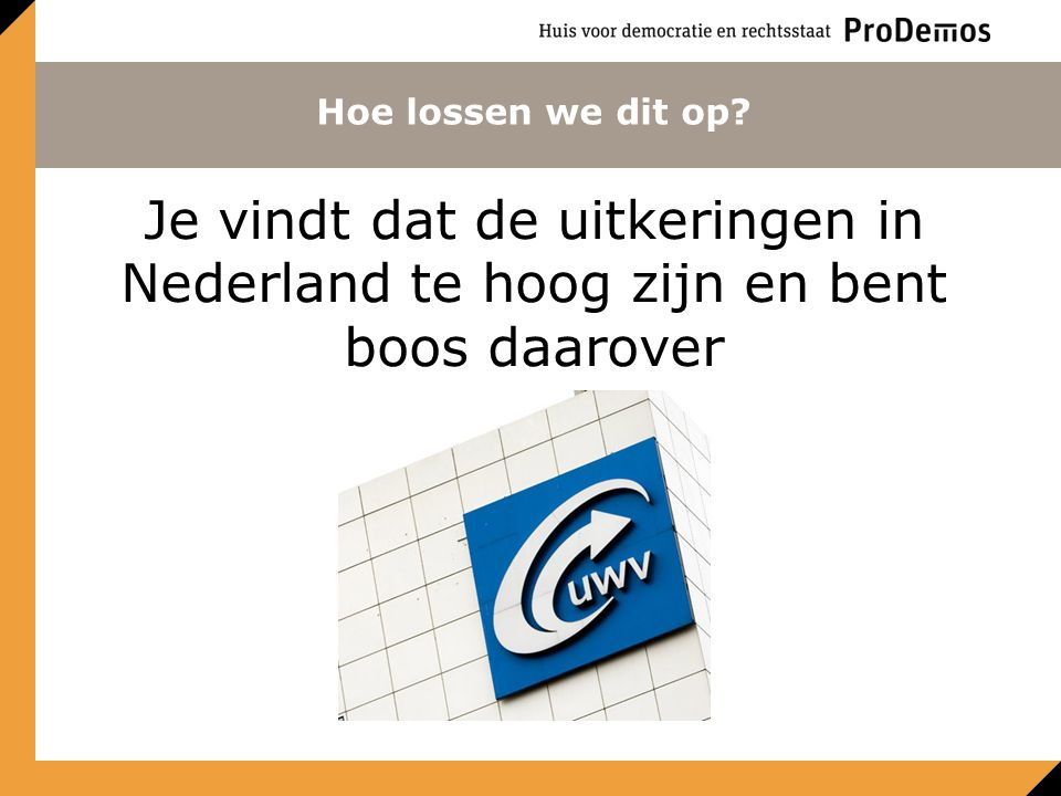 Hoe lossen we dit op Je vindt dat de uitkeringen in Nederland te hoog zijn en bent boos daarover