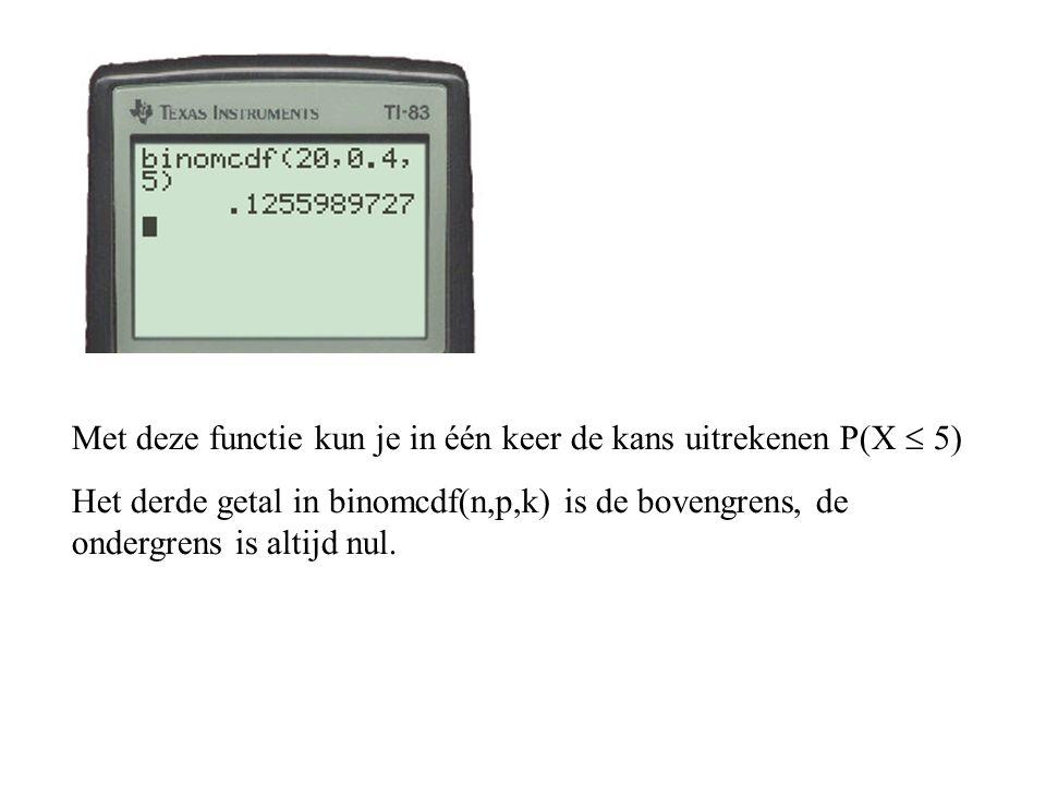 Met deze functie kun je in één keer de kans uitrekenen P(X  5)