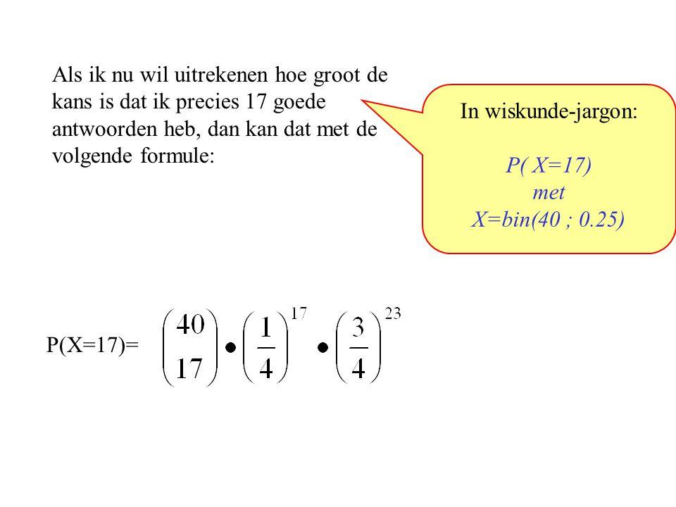 Als ik nu wil uitrekenen hoe groot de kans is dat ik precies 17 goede antwoorden heb, dan kan dat met de volgende formule: