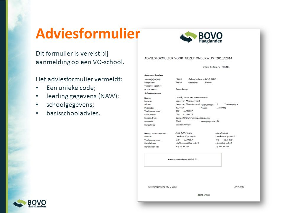 Adviesformulier Dit formulier is vereist bij aanmelding op een VO-school. Het adviesformulier vermeldt:
