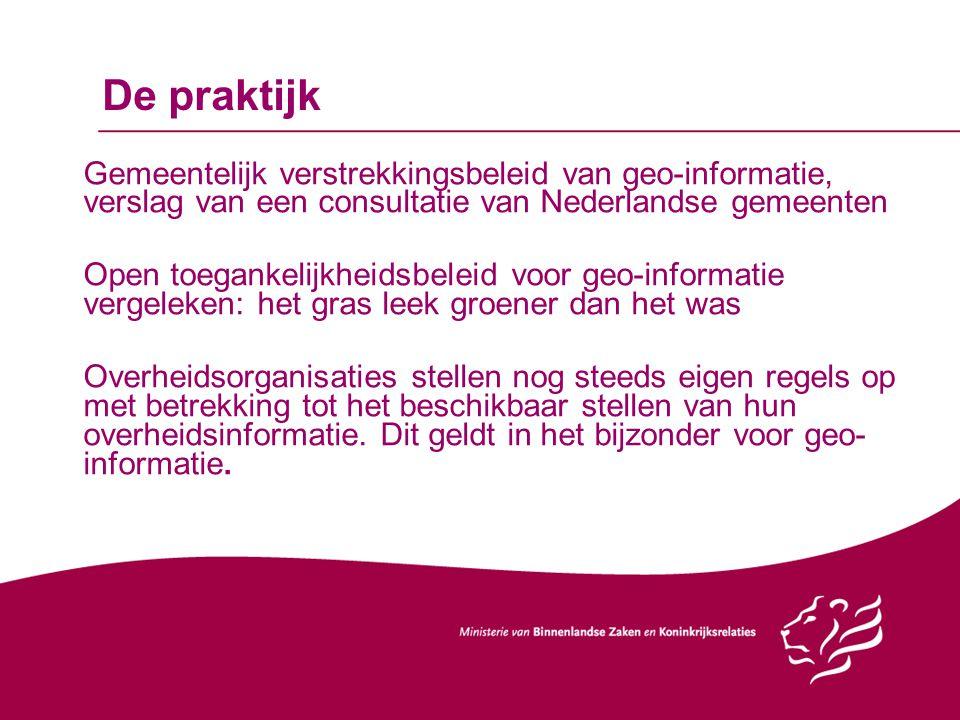 De praktijk Gemeentelijk verstrekkingsbeleid van geo-informatie, verslag van een consultatie van Nederlandse gemeenten.