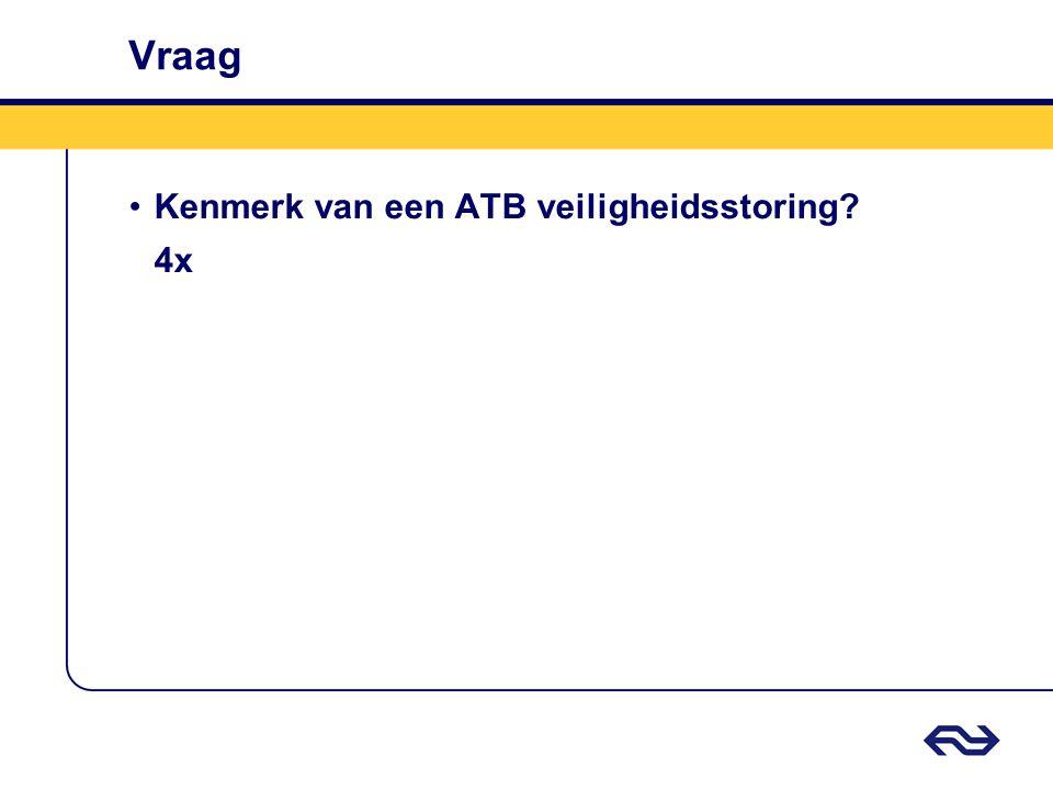 Vraag Kenmerk van een ATB veiligheidsstoring 4x