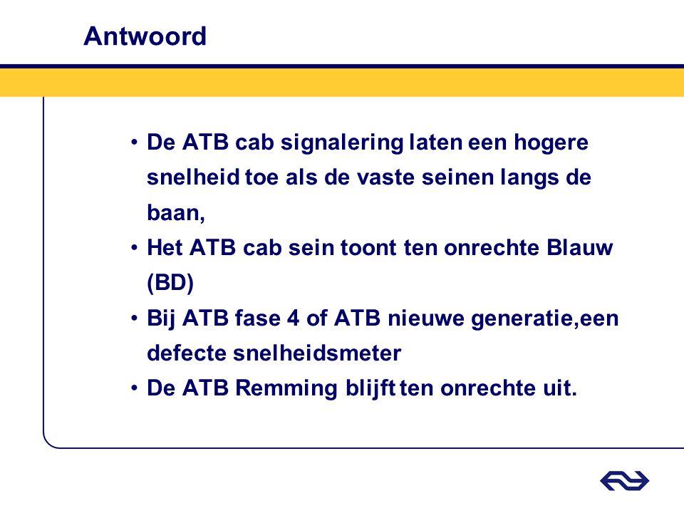 Antwoord De ATB cab signalering laten een hogere snelheid toe als de vaste seinen langs de baan, Het ATB cab sein toont ten onrechte Blauw (BD)
