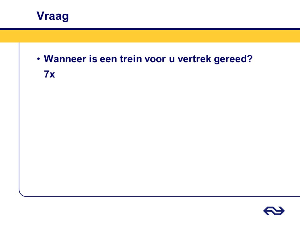 Vraag Wanneer is een trein voor u vertrek gereed 7x