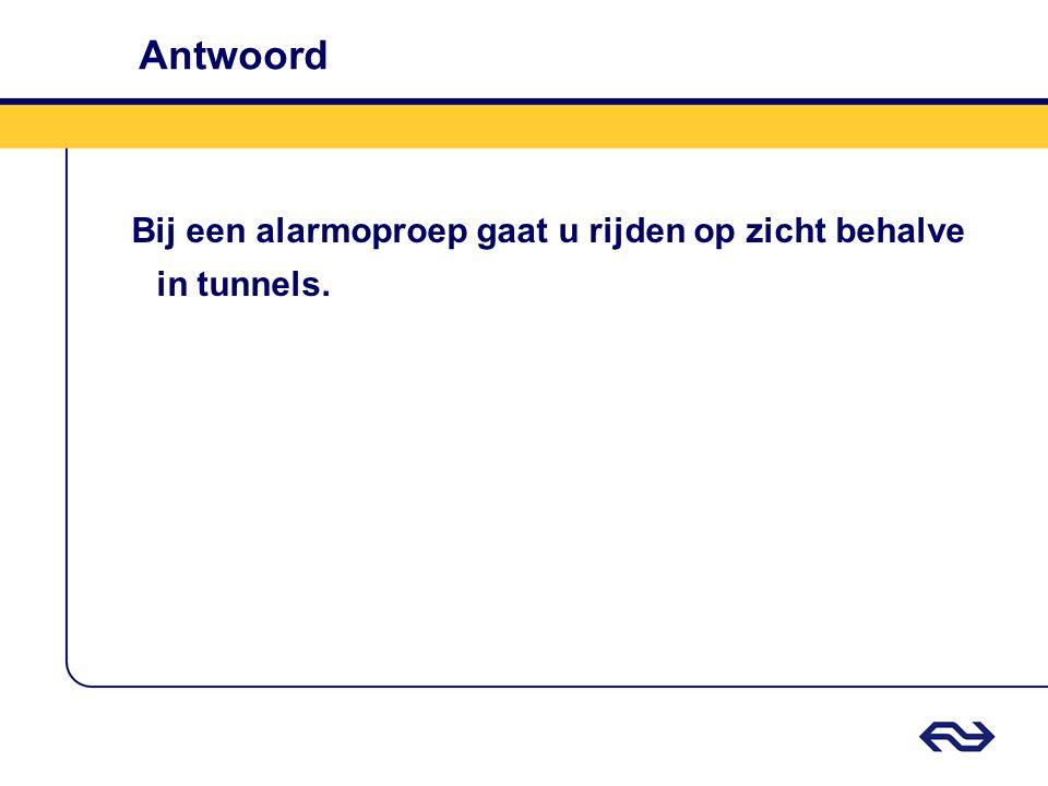 Antwoord Bij een alarmoproep gaat u rijden op zicht behalve in tunnels.