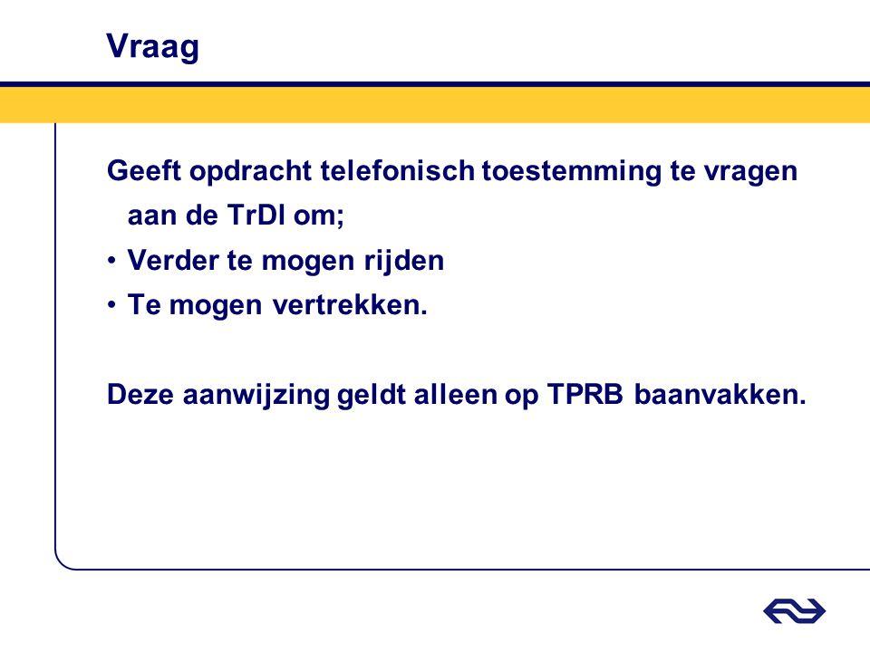 Vraag Geeft opdracht telefonisch toestemming te vragen aan de TrDl om;