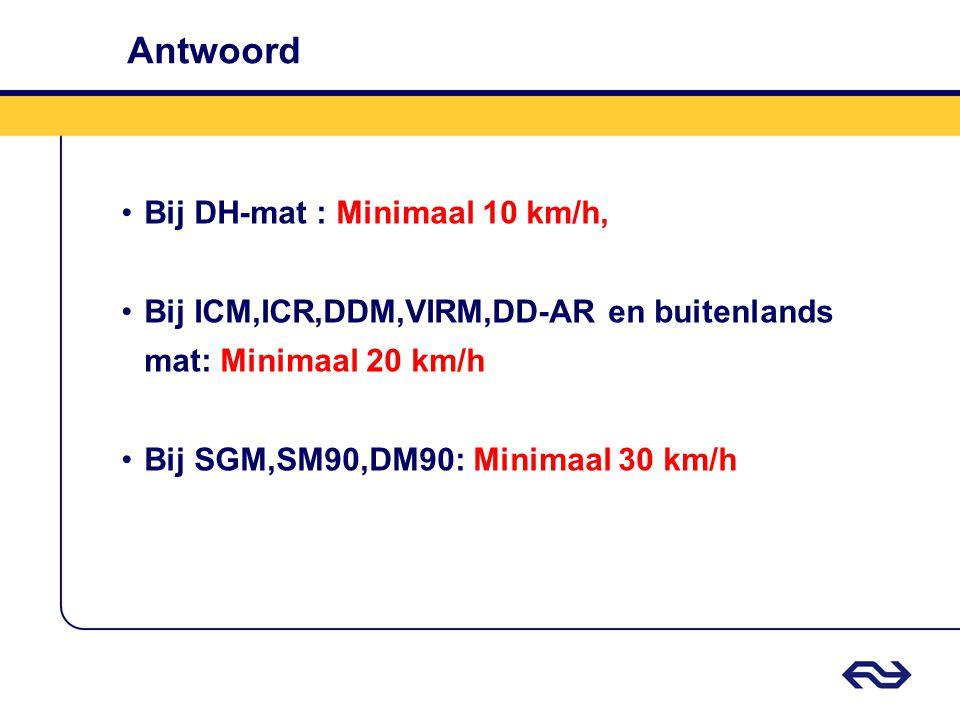 Antwoord Bij DH-mat : Minimaal 10 km/h,