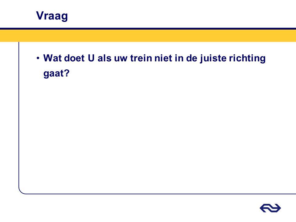 Vraag Wat doet U als uw trein niet in de juiste richting gaat