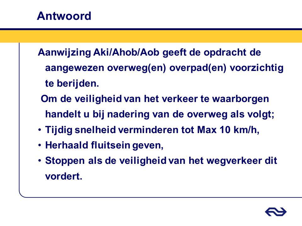 Antwoord Aanwijzing Aki/Ahob/Aob geeft de opdracht de aangewezen overweg(en) overpad(en) voorzichtig te berijden.