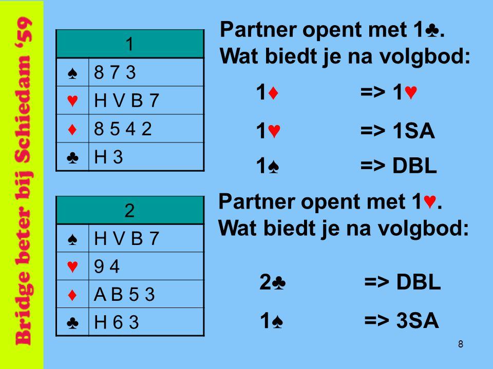 Partner opent met 1♣. Wat biedt je na volgbod: