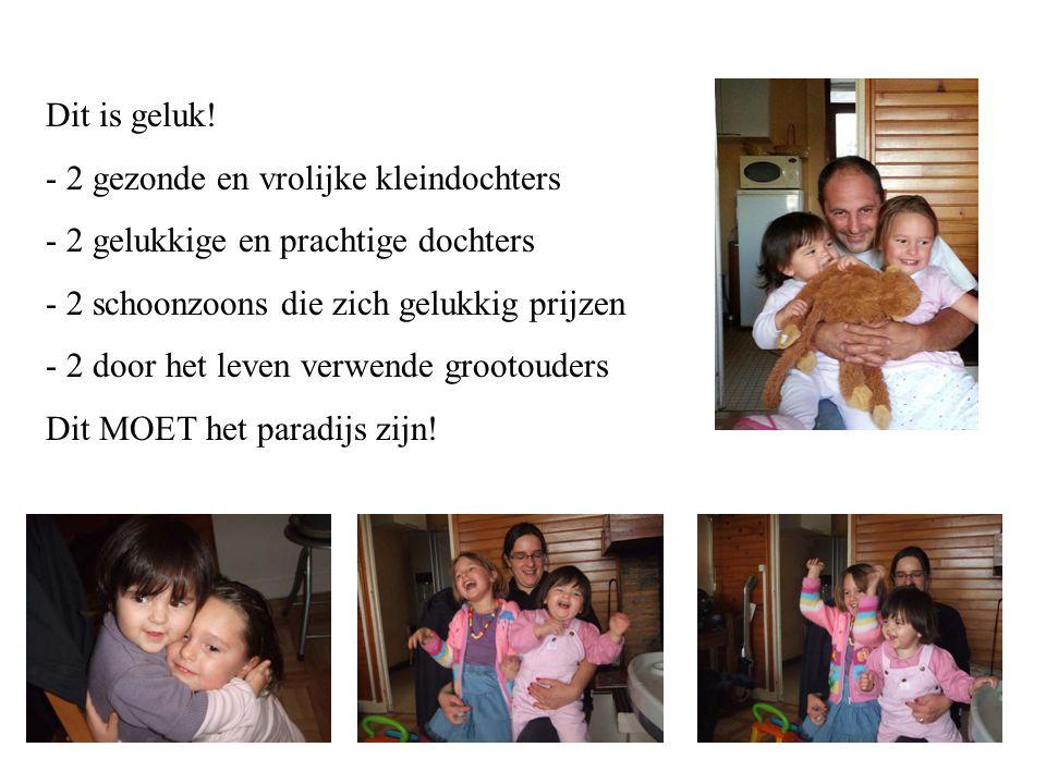 Dit is geluk! 2 gezonde en vrolijke kleindochters. 2 gelukkige en prachtige dochters. 2 schoonzoons die zich gelukkig prijzen.
