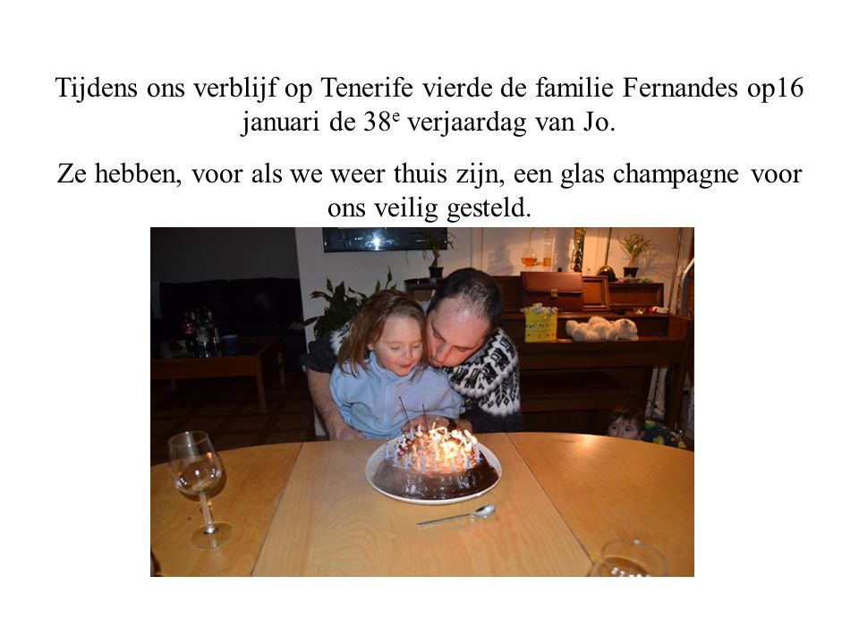 Tijdens ons verblijf op Tenerife vierde de familie Fernandes op16 januari de 38e verjaardag van Jo.
