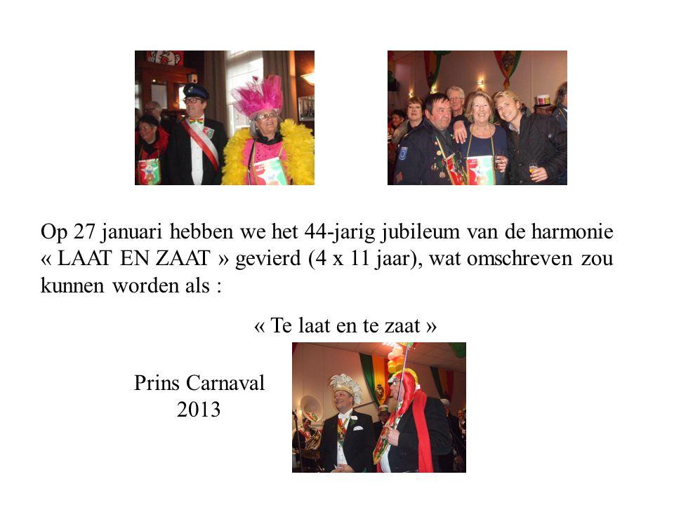Op 27 januari hebben we het 44-jarig jubileum van de harmonie « LAAT EN ZAAT » gevierd (4 x 11 jaar), wat omschreven zou kunnen worden als :