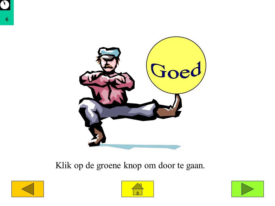 6 Goed Klik op de groene knop om door te gaan.