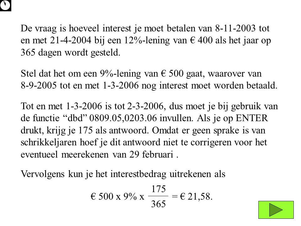 De vraag is hoeveel interest je moet betalen van 8-11-2003 tot en met 21-4-2004 bij een 12%-lening van € 400 als het jaar op 365 dagen wordt gesteld.